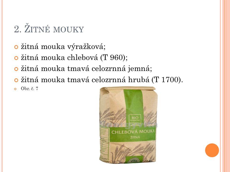2. Ž ITNÉ MOUKY žitná mouka výražková; žitná mouka chlebová (T 960); žitná mouka tmavá celozrnná jemná; žitná mouka tmavá celozrnná hrubá (T 1700). Ob