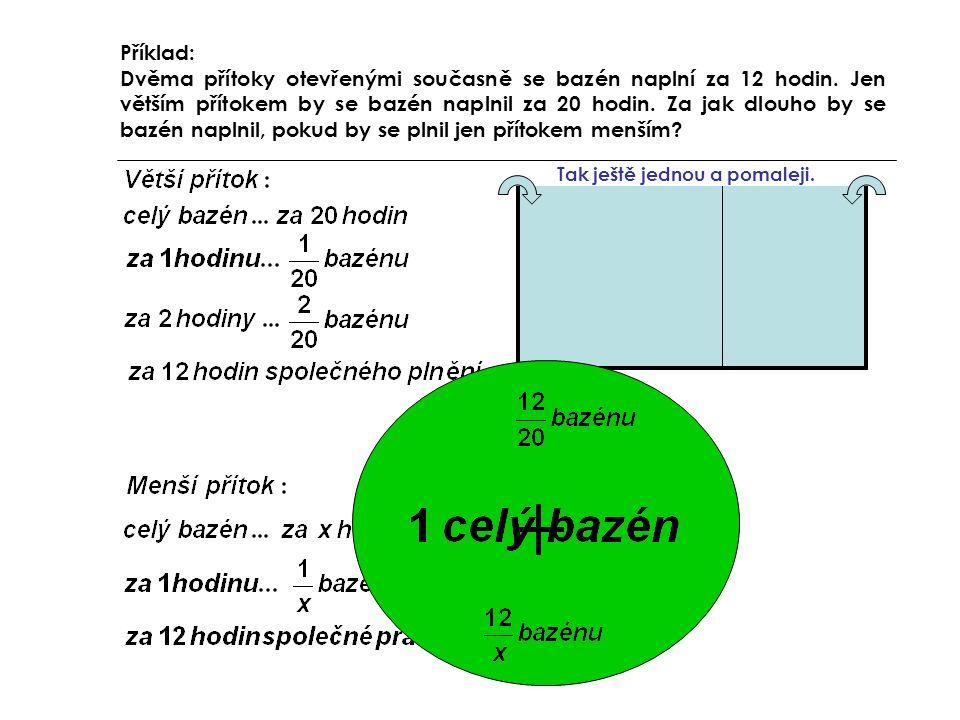 Příklad: Dvěma přítoky otevřenými současně se bazén naplní za 12 hodin.