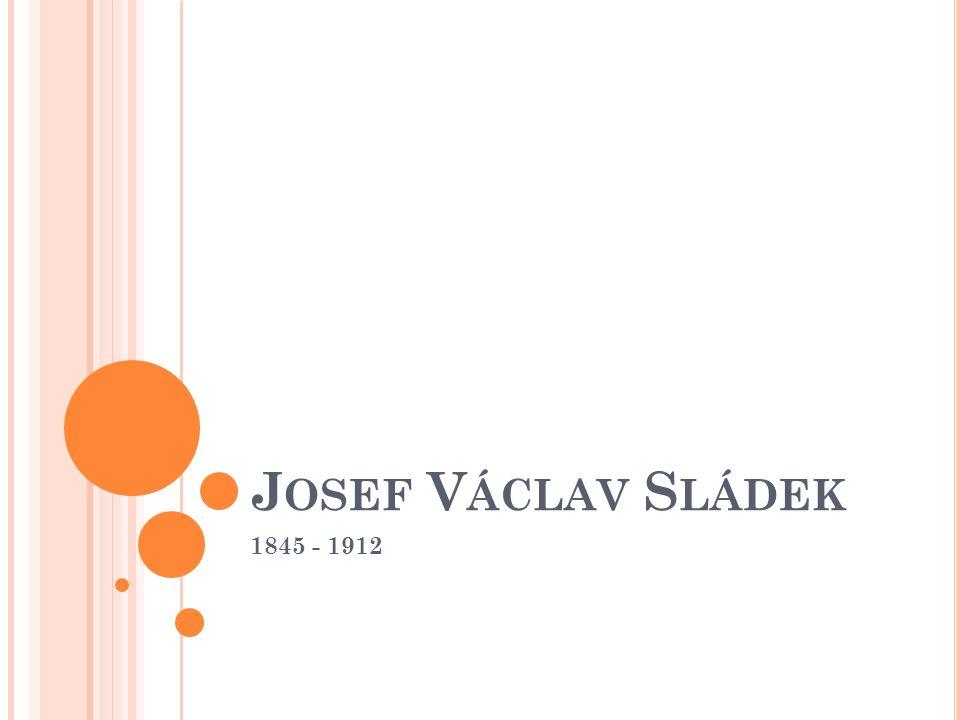 J OSEF V ÁCLAV S LÁDEK 1845 - 1912