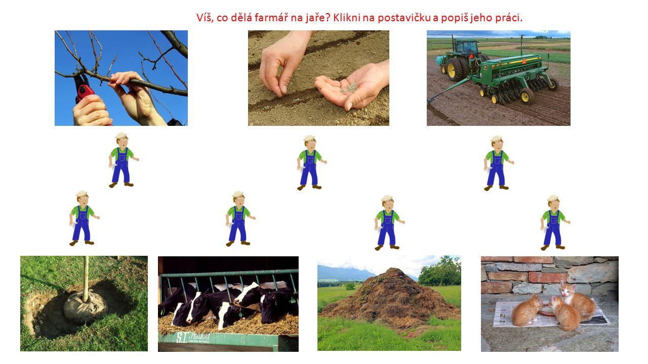 Víš, co dělá farmář na jaře? Klikni na postavičku a popiš jeho práci.