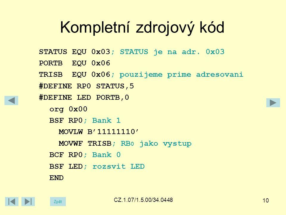 Kompletní zdrojový kód Zpět CZ.1.07/1.5.00/34.0448 10 STATUS EQU 0x03; STATUS je na adr.