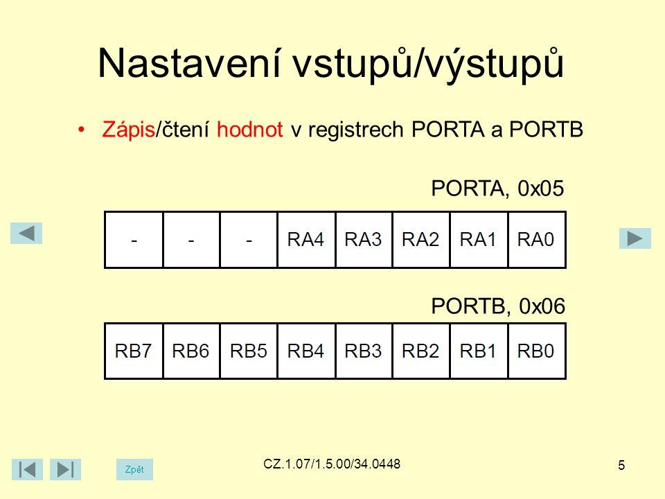 Zpět CZ.1.07/1.5.00/34.0448 Nastavení vstupů/výstupů 5 Zápis/čtení hodnot v registrech PORTA a PORTB PORTA, 0x05 PORTB, 0x06