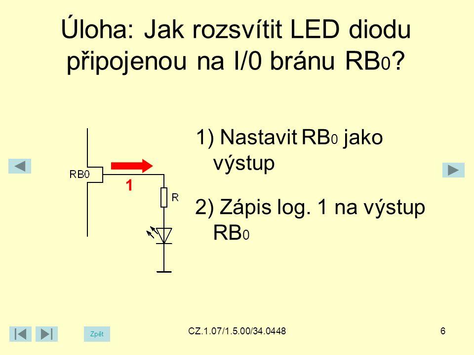 Zpět CZ.1.07/1.5.00/34.0448 Úloha: Jak rozsvítit LED diodu připojenou na I/0 bránu RB 0 .