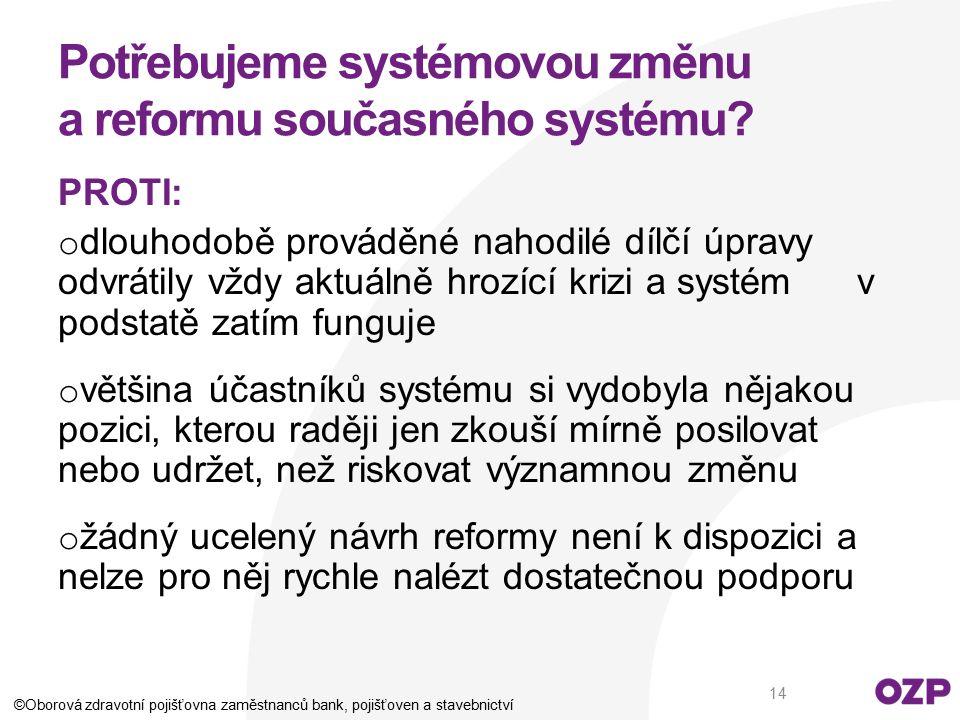 Potřebujeme systémovou změnu a reformu současného systému? PROTI: o dlouhodobě prováděné nahodilé dílčí úpravy odvrátily vždy aktuálně hrozící krizi a
