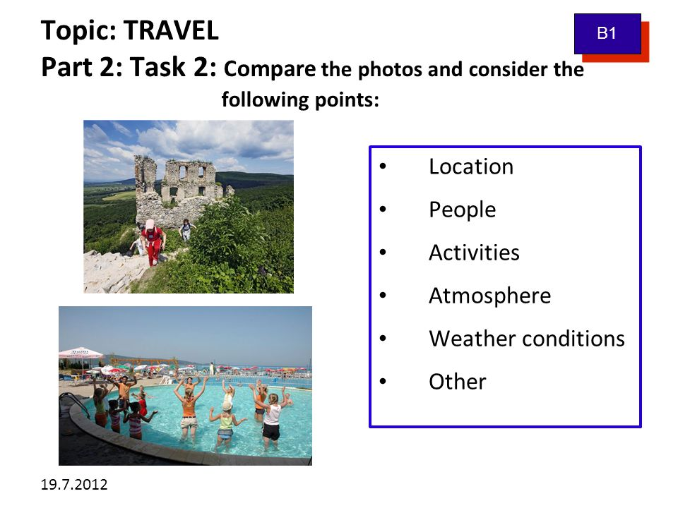 19.7.2012 Topic: TRAVEL Part 2: Task 3: Tell me about...
