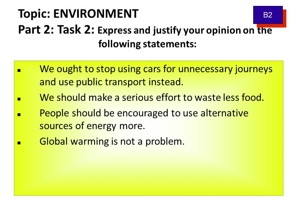 Topic: ENVIRONMENT Part 4: Role-play B2 You have been asked to prepare a lecture about The bright future for people and the environment .