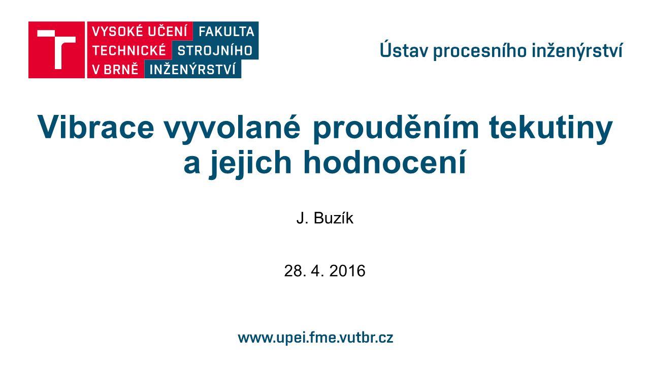 Vibrace vyvolané prouděním tekutiny a jejich hodnocení J. Buzík 28. 4. 2016