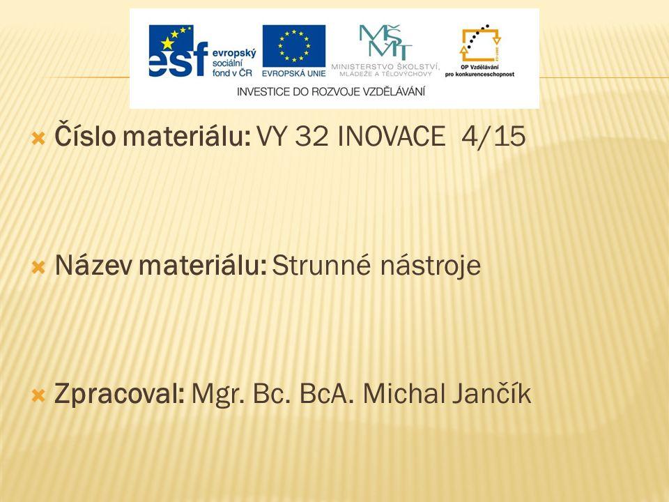  Číslo materiálu: VY 32 INOVACE 4/15  Název materiálu: Strunné nástroje  Zpracoval: Mgr.