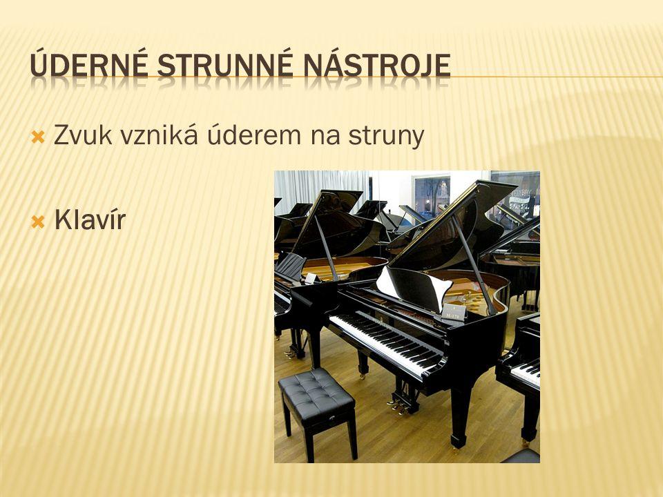  Zvuk vzniká úderem na struny  Klavír