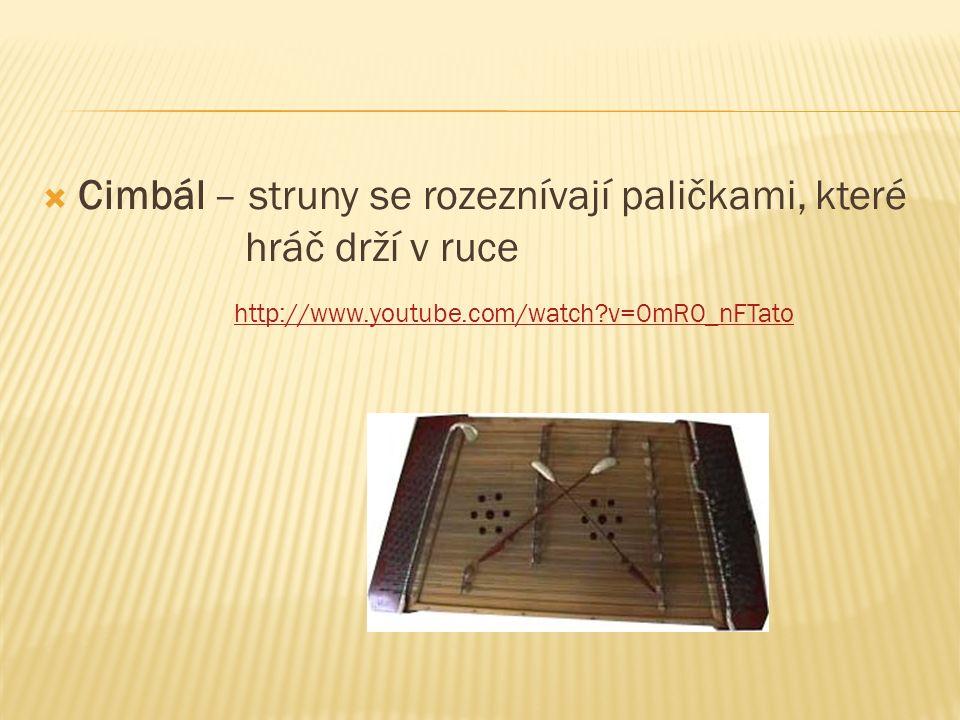  Cimbál – struny se rozeznívají paličkami, které hráč drží v ruce http://www.youtube.com/watch v=0mR0_nFTato
