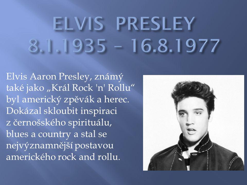 """Elvis Aaron Presley, známý také jako """"Král Rock n Rollu byl americký zpěvák a herec."""