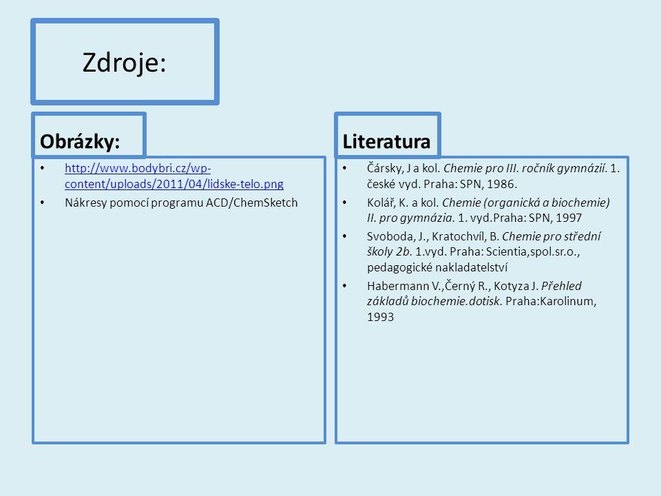 Zdroje: Obrázky: http://www.bodybri.cz/wp- content/uploads/2011/04/lidske-telo.png http://www.bodybri.cz/wp- content/uploads/2011/04/lidske-telo.png Nákresy pomocí programu ACD/ChemSketch Literatura Čársky, J a kol.