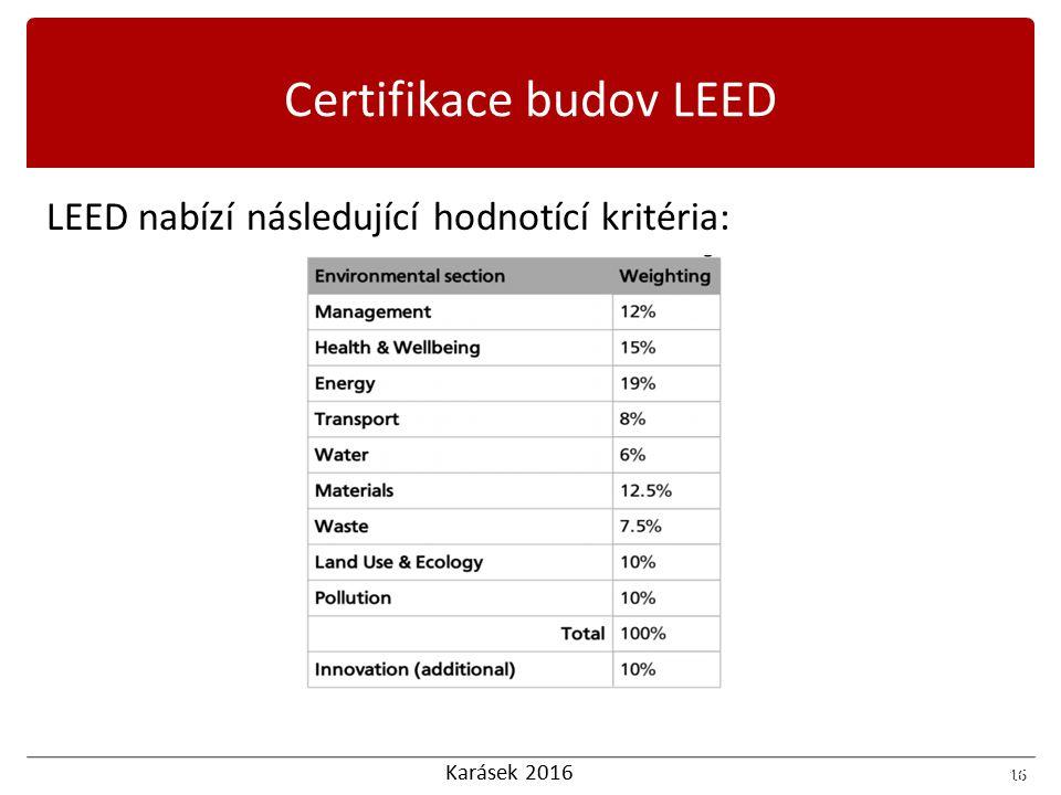 Karásek 2016 16 LEED nabízí následující hodnotící kritéria: 16 Certifikace budov LEED