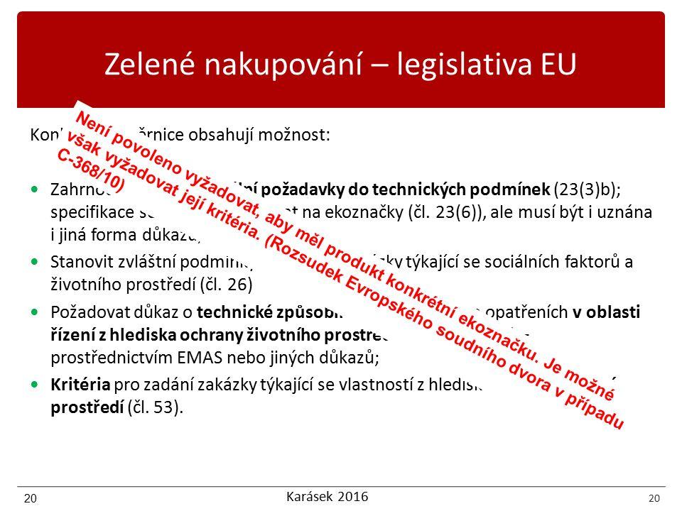 Karásek 2016 20 Zelené nakupování – legislativa EU Konkrétně směrnice obsahují možnost: Zahrnout environmentální požadavky do technických podmínek (23