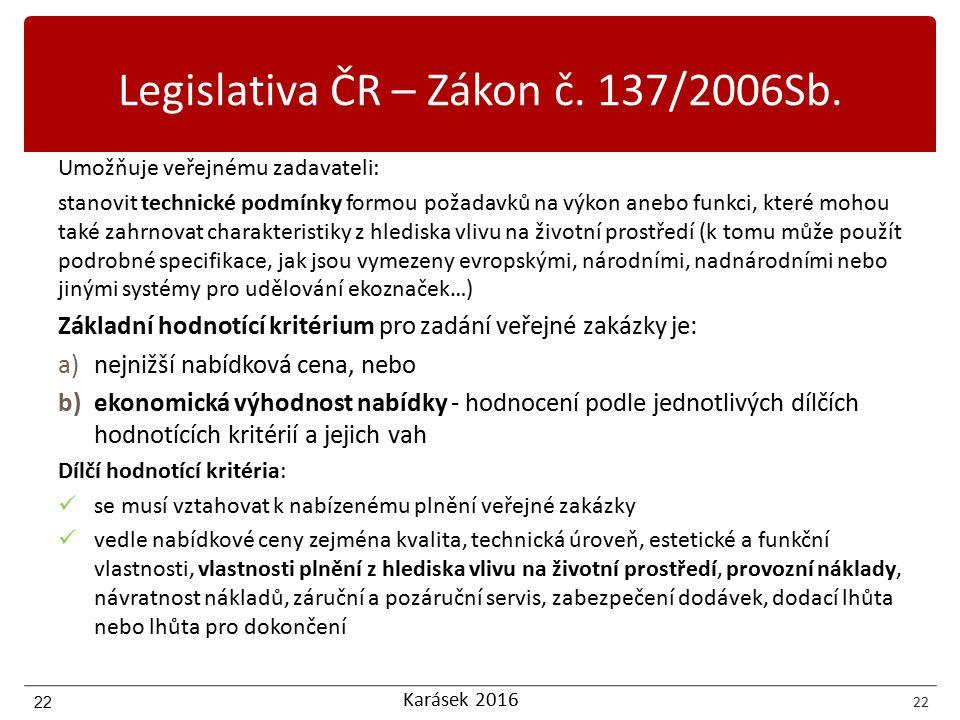 Karásek 2016 22 Legislativa ČR – Zákon č. 137/2006Sb. Umožňuje veřejnému zadavateli: stanovit technické podmínky formou požadavků na výkon anebo funkc