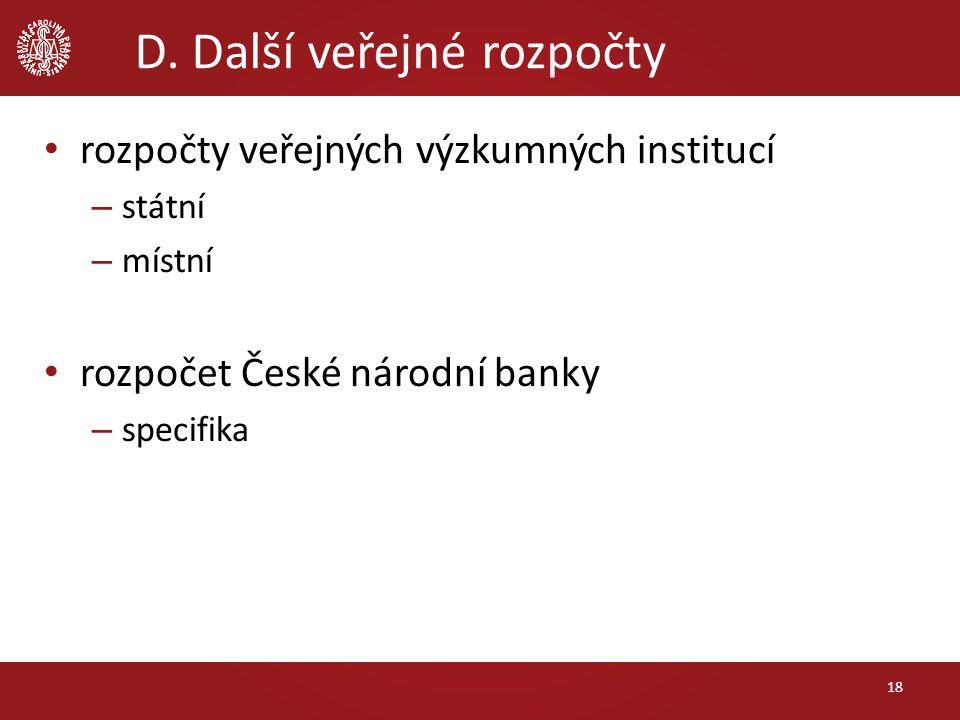 D. Další veřejné rozpočty 18 rozpočty veřejných výzkumných institucí – státní – místní rozpočet České národní banky – specifika