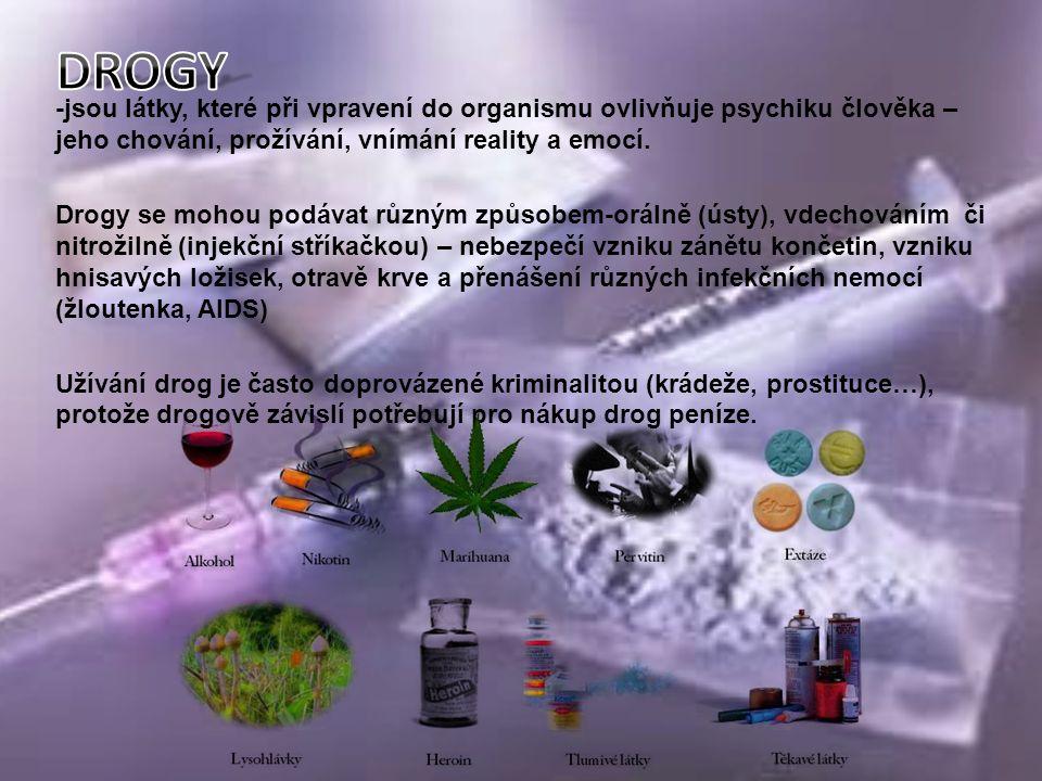 -jsou látky, které při vpravení do organismu ovlivňuje psychiku člověka – jeho chování, prožívání, vnímání reality a emocí.