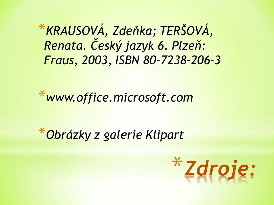 * KRAUSOVÁ, Zdeňka; TERŠOVÁ, Renata. Český jazyk 6. Plzeň: Fraus, 2003, ISBN 80-7238-206-3 * www.office.microsoft.com * Obrázky z galerie Klipart