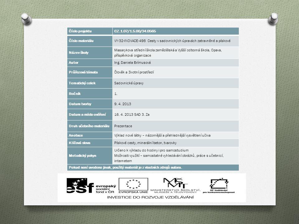 Číslo projektuCZ.1.07/1.5.00/34.0565 Číslo materiáluVY-32-INOVACE-498 Cesty v sadovnických úpravách zatravněné a pískové Název školy Masarykova střední škola zemědělská a Vyšší odborná škola, Opava, příspěvková organizace AutorIng.
