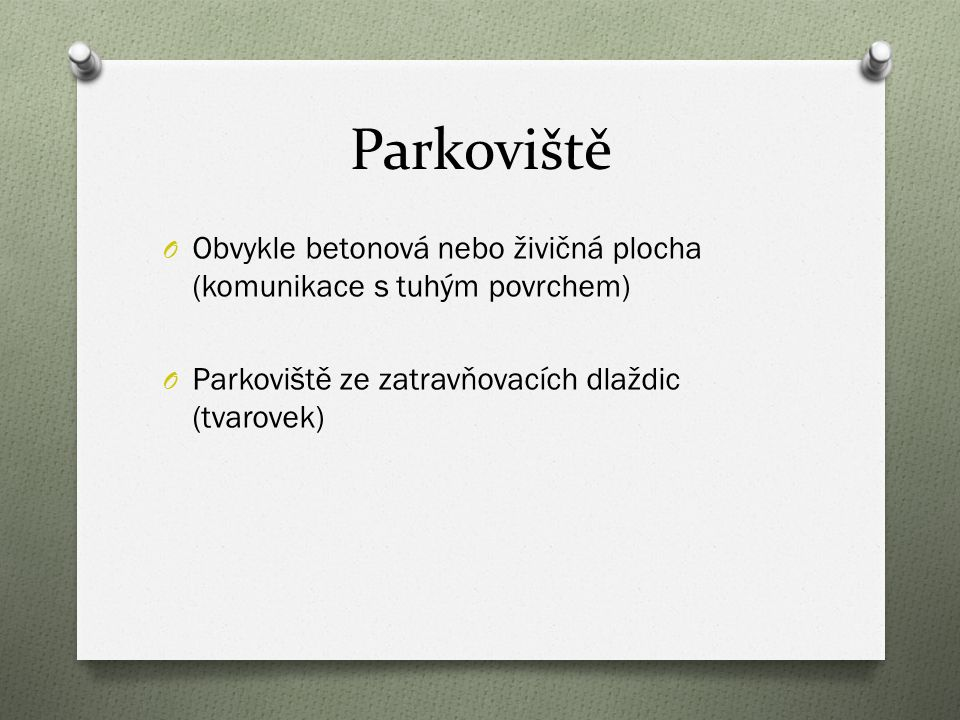 Parkoviště O Obvykle betonová nebo živičná plocha (komunikace s tuhým povrchem) O Parkoviště ze zatravňovacích dlaždic (tvarovek)