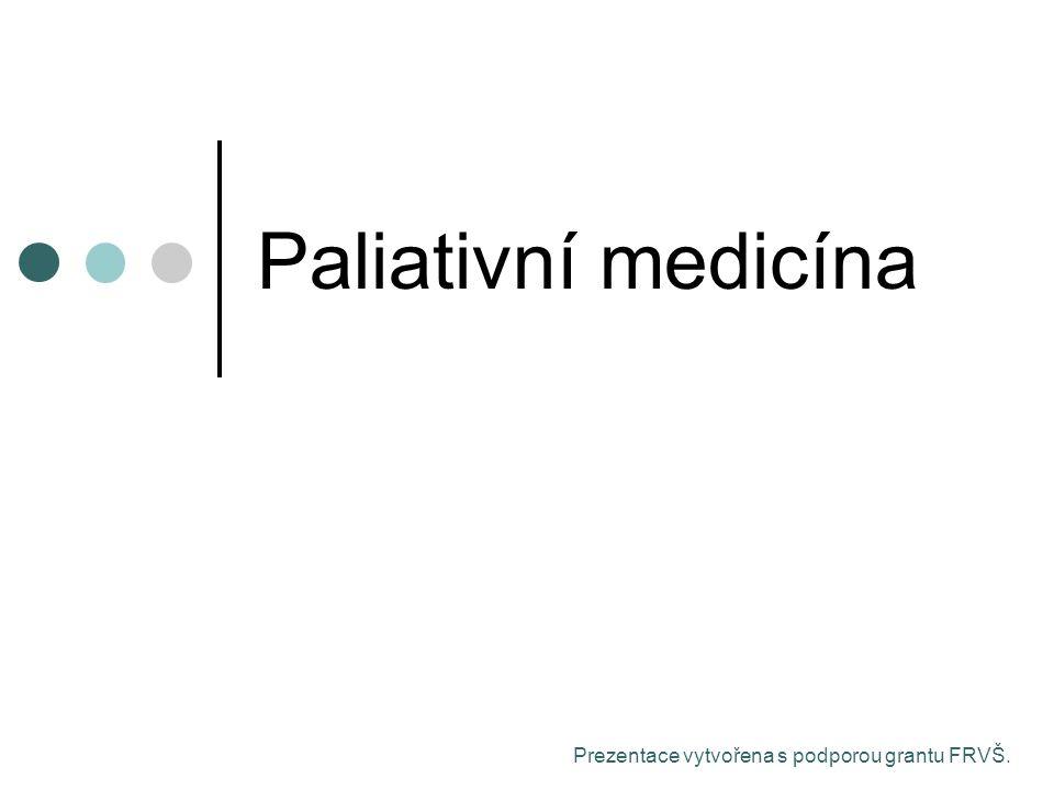 Paliativní medicína Prezentace vytvořena s podporou grantu FRVŠ.