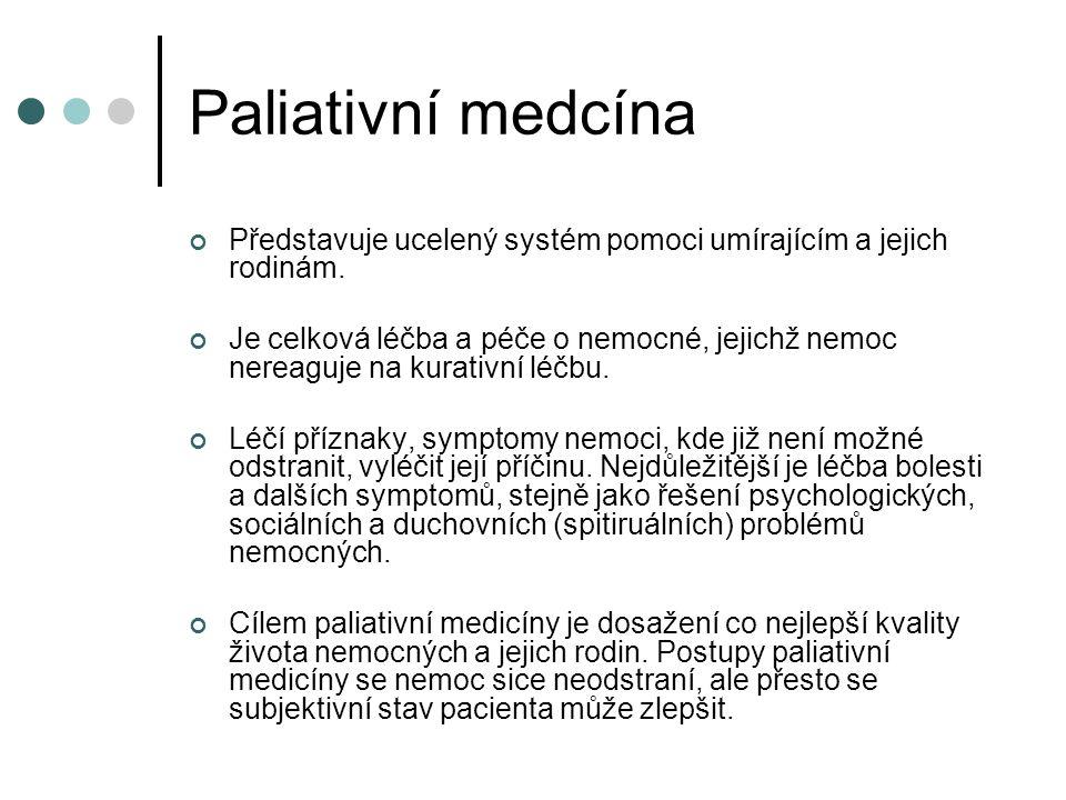 Paliativní medcína Představuje ucelený systém pomoci umírajícím a jejich rodinám.