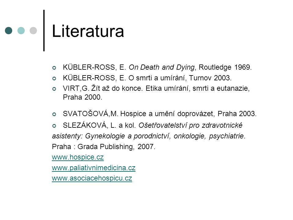 Literatura KÜBLER-ROSS, E. On Death and Dying, Routledge 1969.