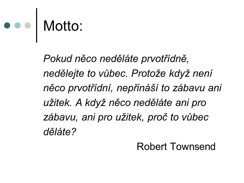 Motto: Pokud něco neděláte prvotřídně, nedělejte to vůbec.