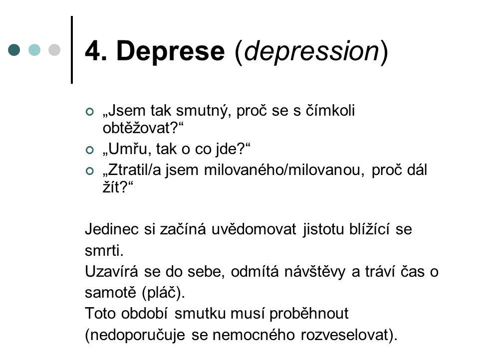"""4. Deprese (depression) """"Jsem tak smutný, proč se s čímkoli obtěžovat?"""" """"Umřu, tak o co jde?"""" """"Ztratil/a jsem milovaného/milovanou, proč dál žít?"""" Jed"""