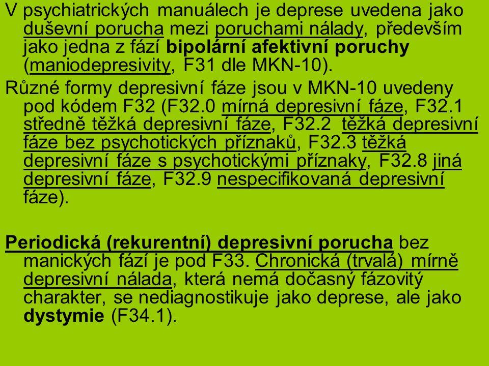 léčba Spočívá v podávání psychofarmak (antidepresiv, antipsychotik, thymoprofylaktik (lithium, aj.), podpůrné psychoterapii a v opodstatněných případech elektrokonvulzivní terapii, která je u některých nemocných tak účinná, že upraví jejich stav za 1–2 týdny.
