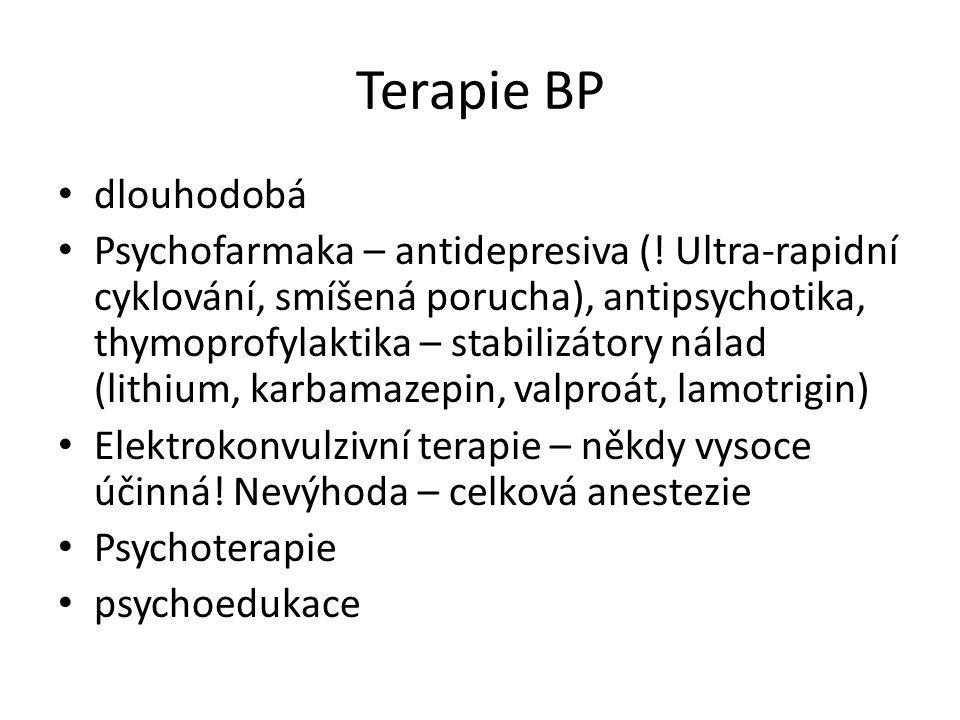 Terapie BP dlouhodobá Psychofarmaka – antidepresiva (! Ultra-rapidní cyklování, smíšená porucha), antipsychotika, thymoprofylaktika – stabilizátory ná