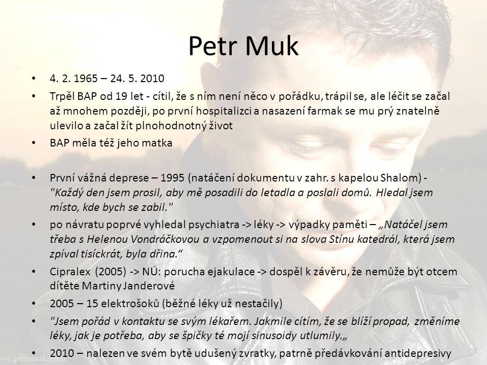 Petr Muk 4. 2. 1965 – 24. 5. 2010 Trpěl BAP od 19 let - cítil, že s ním není něco v pořádku, trápil se, ale léčit se začal až mnohem později, po první