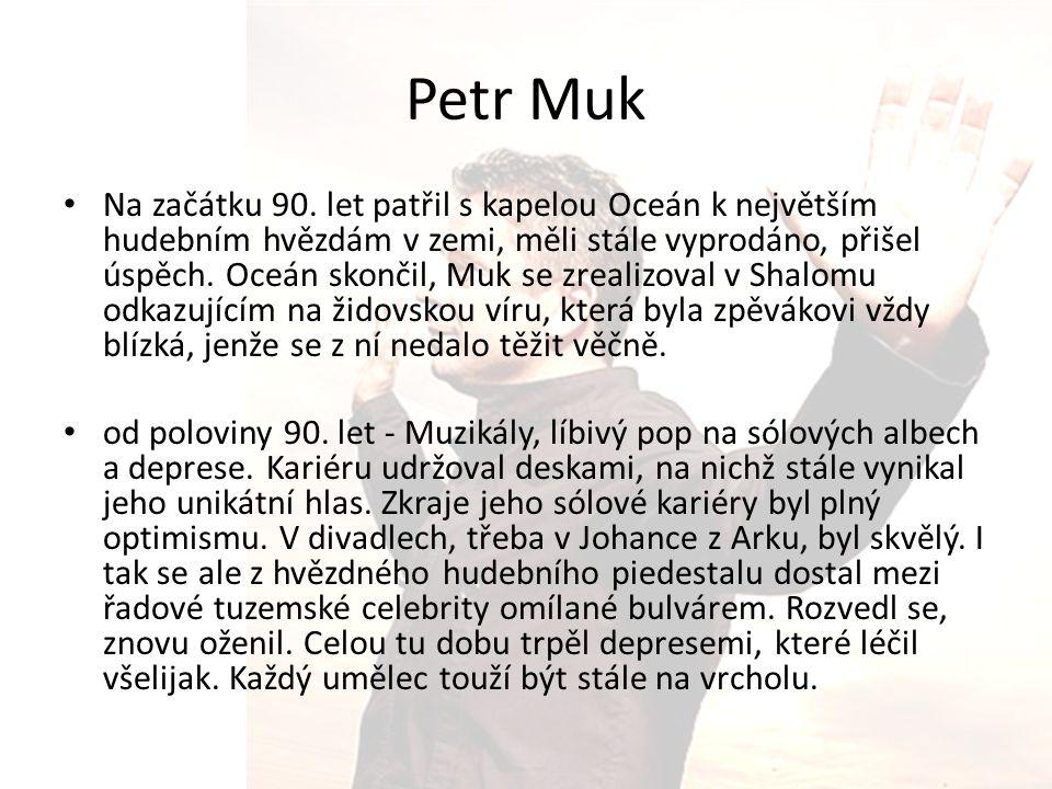 Petr Muk Na začátku 90. let patřil s kapelou Oceán k největším hudebním hvězdám v zemi, měli stále vyprodáno, přišel úspěch. Oceán skončil, Muk se zre