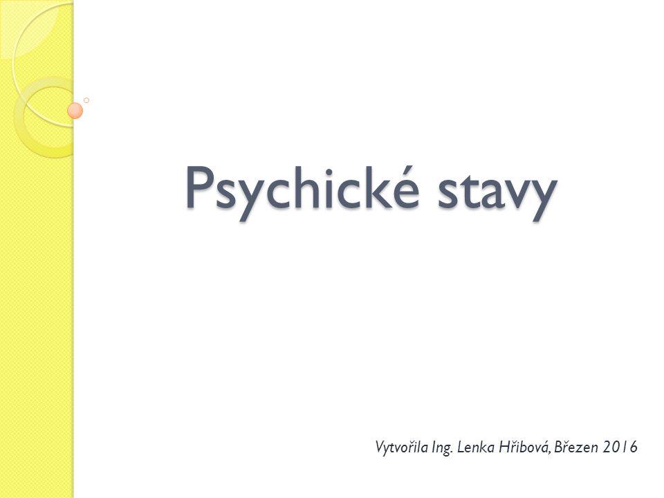 Psychické stavy Vytvořila Ing. Lenka Hřibová, Březen 2016