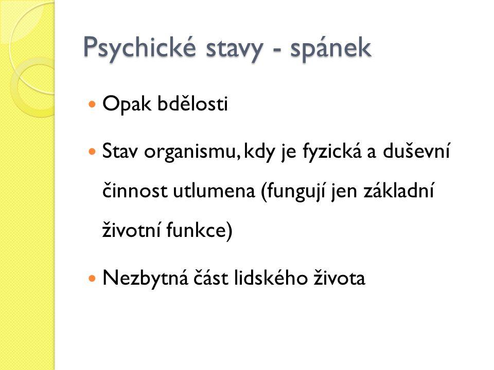 Psychické stavy - spánek Opak bdělosti Stav organismu, kdy je fyzická a duševní činnost utlumena (fungují jen základní životní funkce) Nezbytná část lidského života