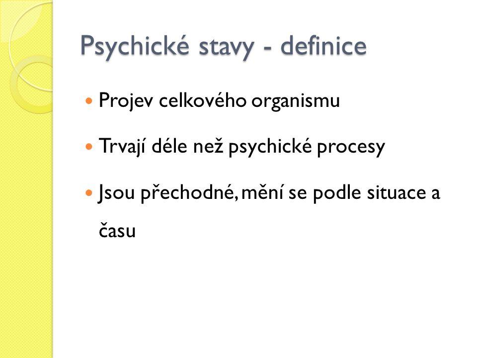 Psychické stavy - definice Projev celkového organismu Trvají déle než psychické procesy Jsou přechodné, mění se podle situace a času