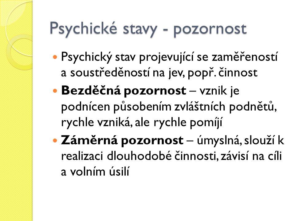 Psychické stavy - pozornost Psychický stav projevující se zaměřeností a soustředěností na jev, popř.