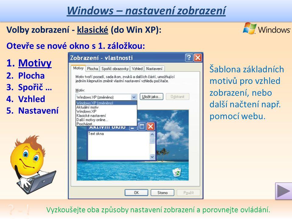 """Windows – nastavení zobrazení Úprava vlastností zobrazení pomocí výběru z nabídek (menu) pravé myši : Myš umístit do """"čisté plochy: Vyzkoušejte oba způsoby nastavení zobrazení a porovnejte ovládání."""