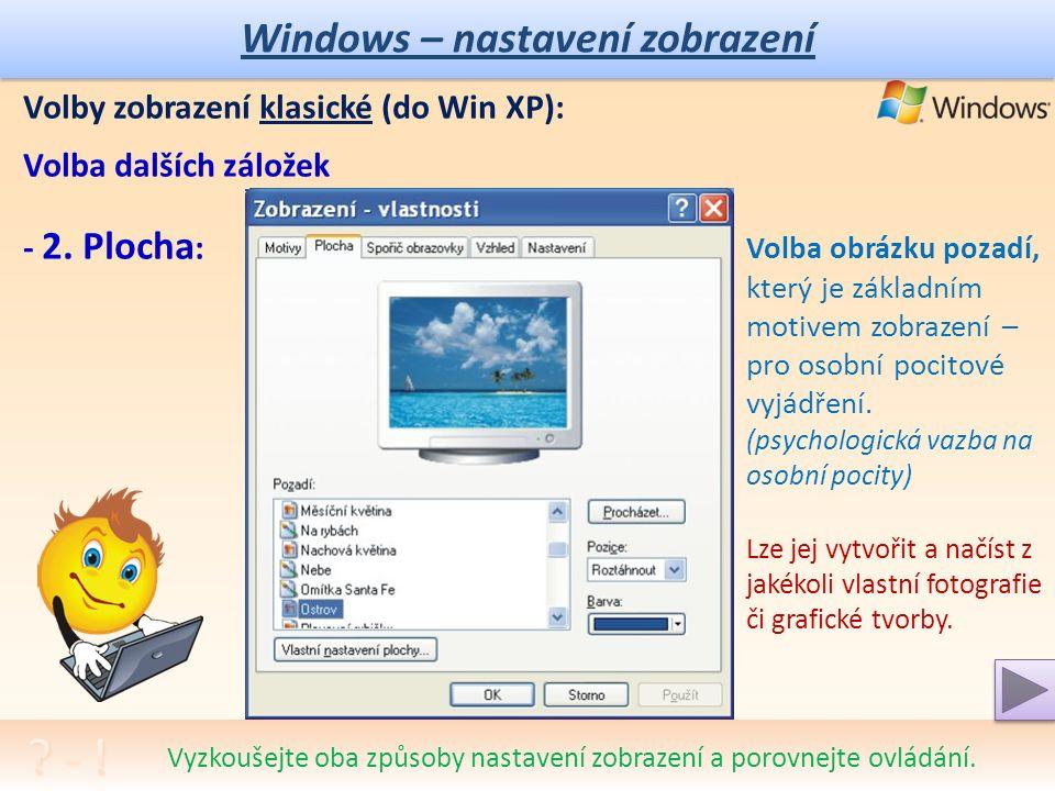 Windows – nastavení zobrazení Volby zobrazení - klasické (do Win XP): Otevře se nové okno s 1.
