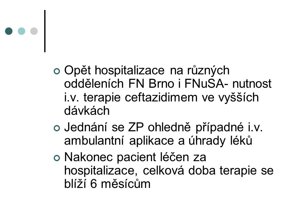 Opět hospitalizace na různých odděleních FN Brno i FNuSA- nutnost i.v. terapie ceftazidimem ve vyšších dávkách Jednání se ZP ohledně případné i.v. amb