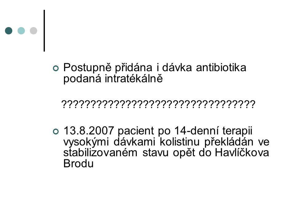Postupně přidána i dávka antibiotika podaná intratékálně ????????????????????????????????? 13.8.2007 pacient po 14-denní terapii vysokými dávkami koli