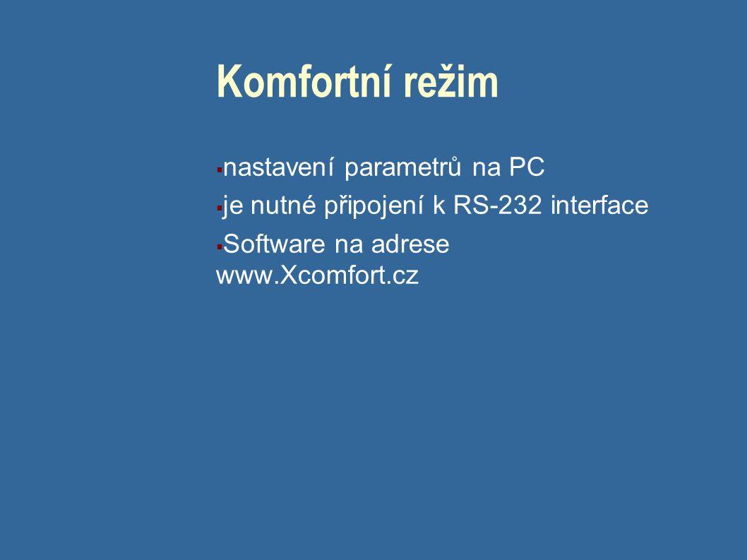 Komfortní režim  nastavení parametrů na PC  je nutné připojení k RS-232 interface  Software na adrese www.Xcomfort.cz