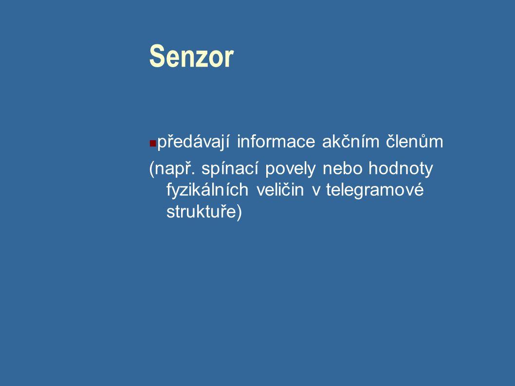 Senzor předávají informace akčním členům (např.