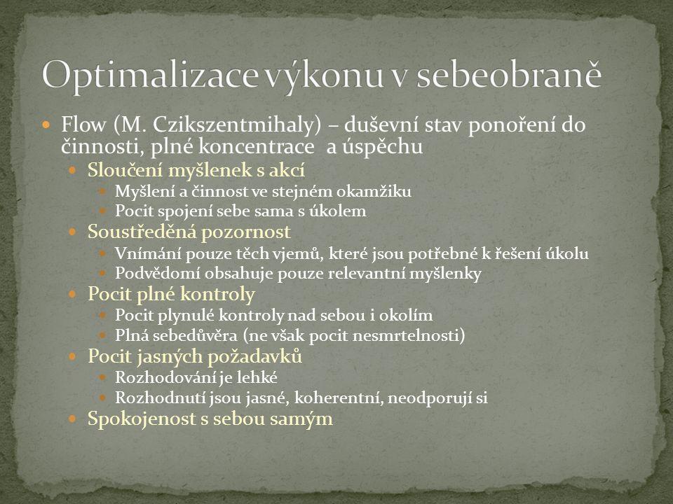 Flow (M. Czikszentmihaly) – duševní stav ponoření do činnosti, plné koncentrace a úspěchu Sloučení myšlenek s akcí Myšlení a činnost ve stejném okamži