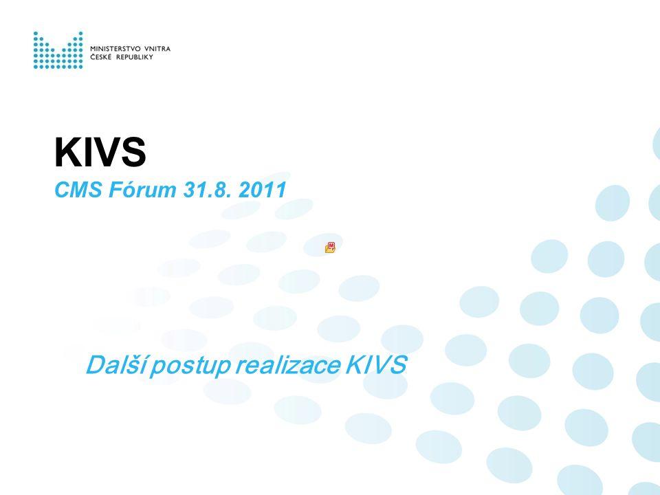 KIVS CMS Fórum 31.8. 2011 Další postup realizace KIVS