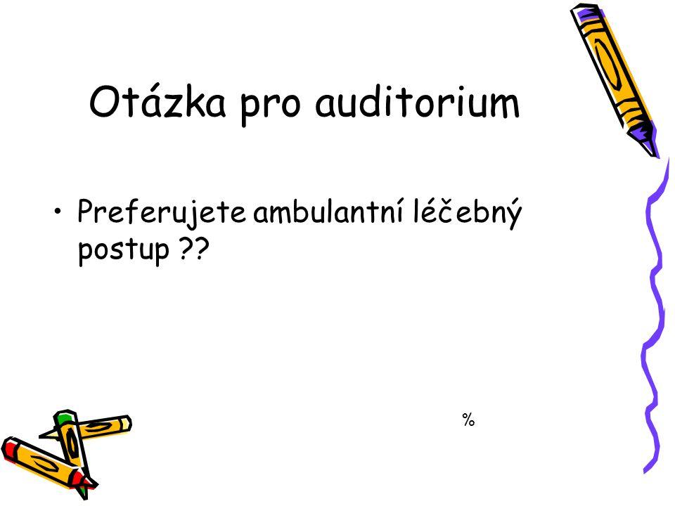 Otázka pro auditorium Preferujete ambulantní léčebný postup ?? %