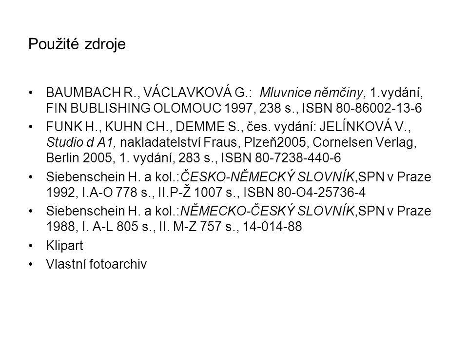 Použité zdroje BAUMBACH R., VÁCLAVKOVÁ G.: Mluvnice němčiny, 1.vydání, FIN BUBLISHING OLOMOUC 1997, 238 s., ISBN 80-86002-13-6 FUNK H., KUHN CH., DEMME S., čes.