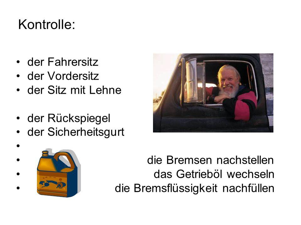 Kontrolle: der Fahrersitz der Vordersitz der Sitz mit Lehne der Rückspiegel der Sicherheitsgurt die Bremsen nachstellen das Getrieböl wechseln die Bremsflüssigkeit nachfüllen