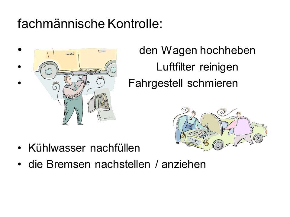 fachmännische Kontrolle: den Wagen hochheben Luftfilter reinigen Fahrgestell schmieren Kühlwasser nachfüllen die Bremsen nachstellen / anziehen