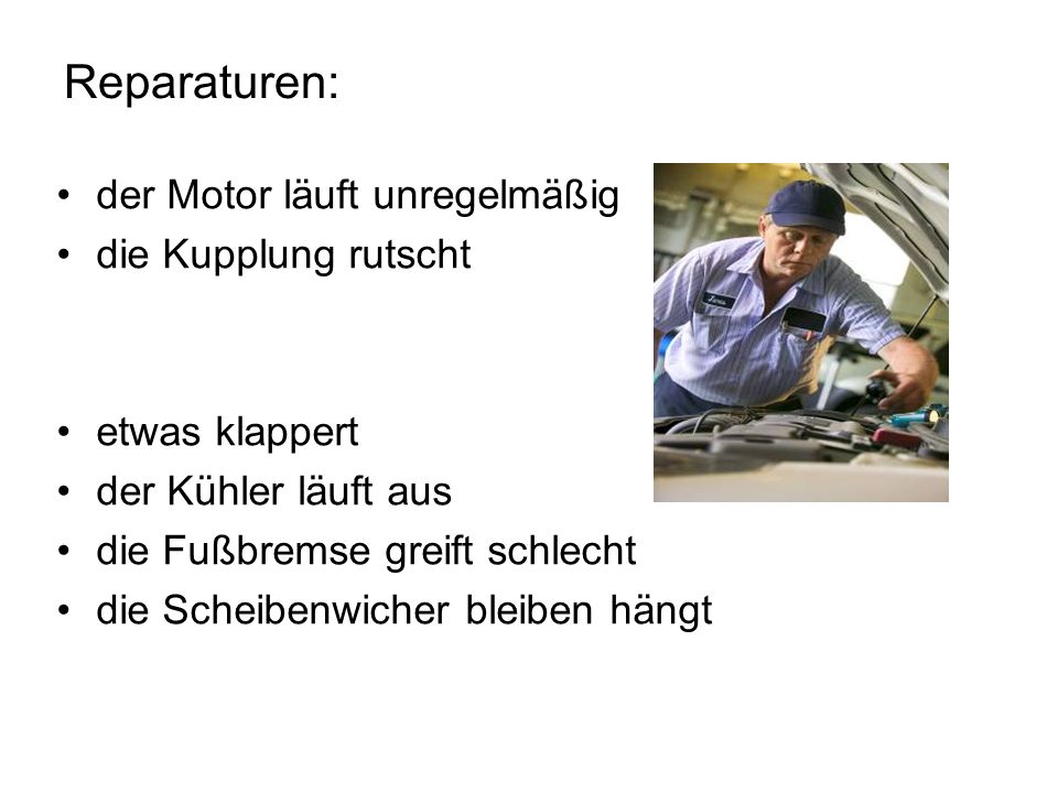 Reparaturen: der Motor läuft unregelmäßig die Kupplung rutscht etwas klappert der Kühler läuft aus die Fußbremse greift schlecht die Scheibenwicher bleiben hängt